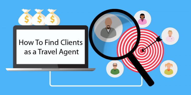 How To Find Clients as a Travel Agent in 2019
