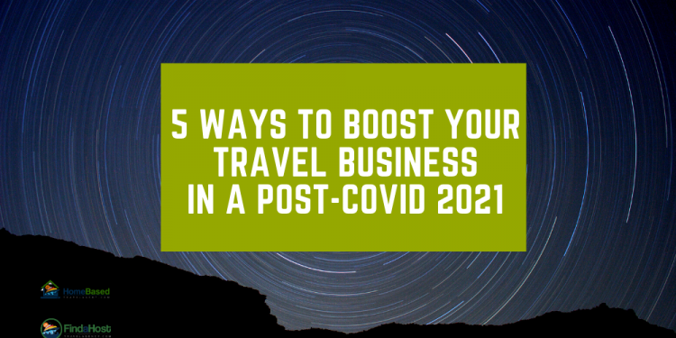 5 Ways to Boost Your Travel Business in a Post-COVID 2021 as a Travel Agent