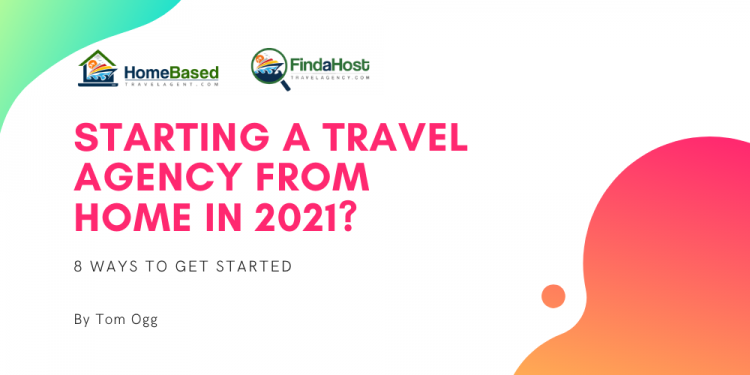 8 Steps to Success as a Home Based Travel Agent in 2021