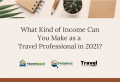 How Much Money Can a Travel Agent Make in 2021 in a Post COVID world